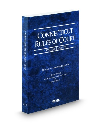 Connecticut Rules of Court - State, 2012 ed. (Vol. I, Connecticut Court Rules)