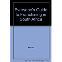 Everyone's Guide to Franchising in South Africa