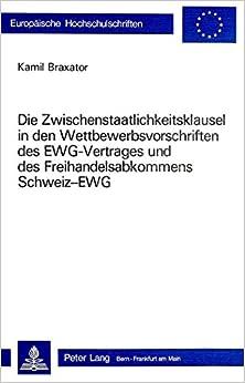 Die Zwischenstaatlichkeitsklausel in Den Wettbewerbsvorschriften Des Ewg-Vertrages Und Des Freihandelsabkommens Schweiz-Ewg (Europaeische Hochschulschriften / European University Studie)