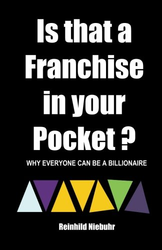 Read Online Is that a FRANCHISE in your POCKET?: Why Everyone Can Be A Billionaire ebook