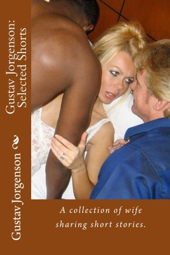 Gustav Jorgenson: Selected Shorts: A collection of wife sharing short stories. by CreateSpace Independent Publishing Platform