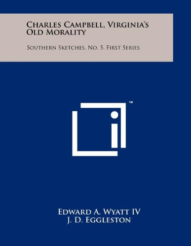 Read Online Charles Campbell, Virginia's Old Morality: Southern Sketches, No. 5, First Series PDF