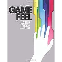 Game Feel: A Game Designer's Guide to Virtual Sensation (Morgan Kaufmann Game Design Books)