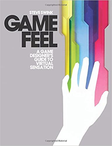 Game Feel: A Game Designer's Guide to Virtual Sensation (Morgan Kaufmann Game Design Books)