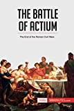 The Battle of Actium: The End of the Roman Civil Wars