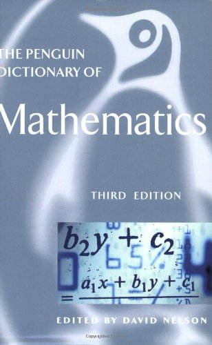 The Penguin Dictionary of Mathematics: Third Edition (Dictionary, Penguin)