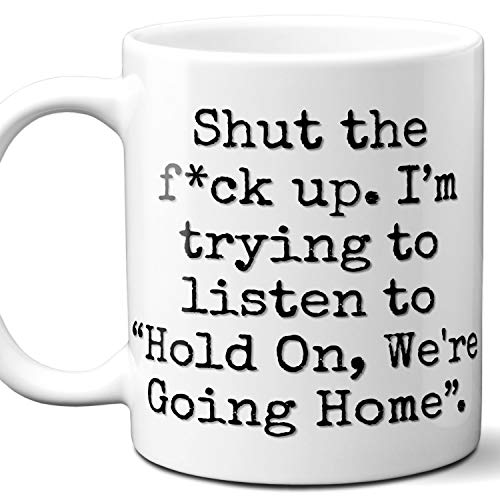 Hold On, We're Going Home Song Gift Coffee Mug Cup. Funny Parody Lover Fan