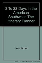 2 To 22 Days in the American Southwest: The Itinerary Planner