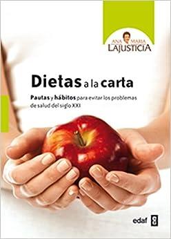 Dietas A La Carta: Pautas Y Hábitos Para Evitar Los Problemas De Salud Del Siglo Xxi por Ana María Lajusticia Bergasa epub