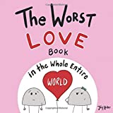 The Worst Love Book in the Whole Entire World (Entire World Books)