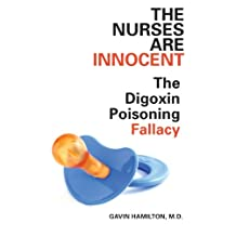 The Nurses Are Innocent: The Digoxin Poisoning Fallacy