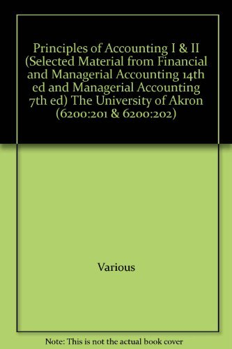 Principles of Accounting I & II (Selected Material from Financial and Managerial Accounting 14th ed and Managerial A