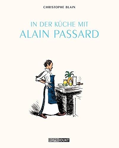In der Küche mit Alain Passard Broschüre – 8. September 2013 Christophe Blain Ulrich Pröfrock Reprodukt 3943143740