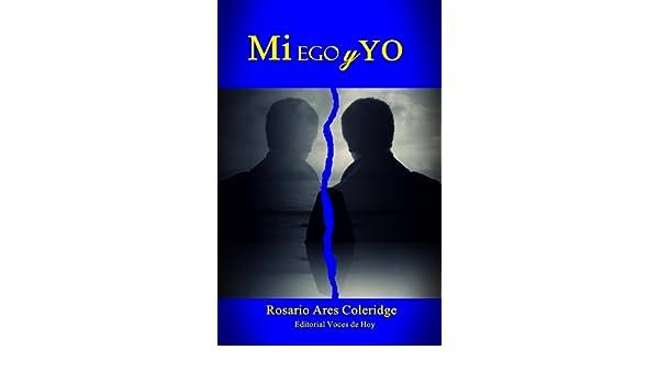 Mi ego y Yo eBook: Rosario Ares Coleridge: Amazon.es: Tienda ...