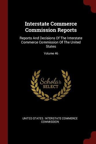 Interstate Commerce Commission Reports: Reports And Decisions Of The Interstate Commerce Commission Of The United States; Volume 46 pdf