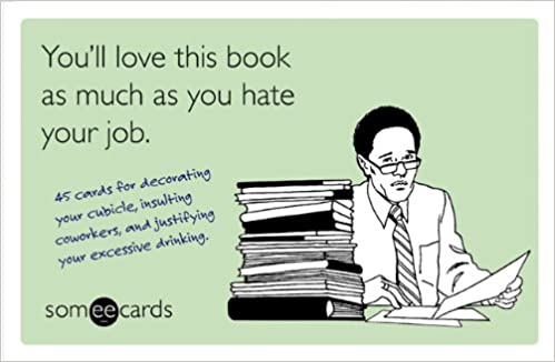 Youll Love This Book As Much As You Hate Your Job Someecards 45