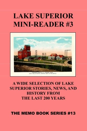 Download Lake Superior Mini-Reader #3: Memo Book Series #13 - A Wide Selection of Lake Superior Stories, News, and History from The Last 200 Years ebook