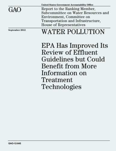 Water Pollution: EPA Has Improved Its Review of Effluent Guidelines but Could Benefit from More Information on Treatment Technologies (GAO-12-845) PDF