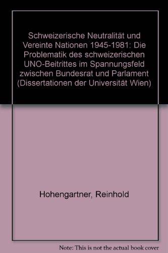 Schweizerische Neutralität und Vereinte Nationen, 1945-1981: Die Problematik des schweizerischen UNO-Beitrittes im Spannungsfeld zwischen Bundesrat ... der Universität Wien) (German Edition) (Swiss Wien)