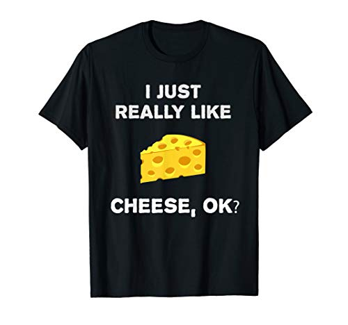 Funny Cheese T-Shirt Gift I Just Really Like Cheese Ok? Tee ()