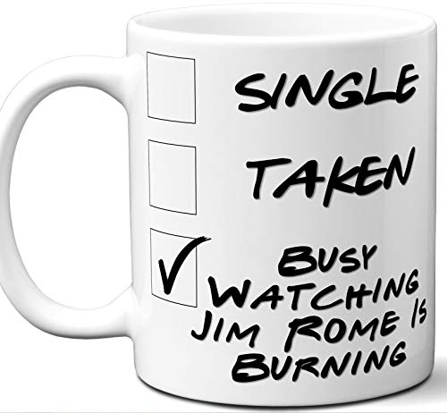 Jim Rome Is Burning Gift for Fans, Lovers. Funny Parody TV Show Mug. Single, Taken, Busy Watching. Poster, Men, Memorabilia, Women, Birthday, Christmas, Father's Day, Mother's Day.
