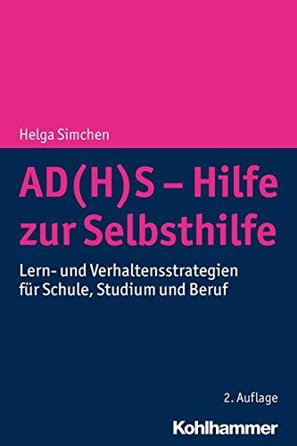 AD H S   Hilfe Zur Selbsthilfe  Lern  Und Verhaltensstrategien Für Schule Studium Und Beruf