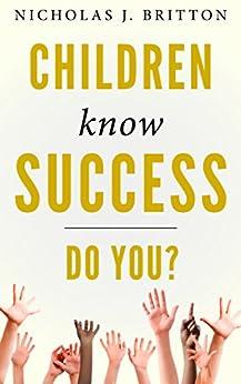 Children Know Success. Do You? by [Britton, Nicholas]