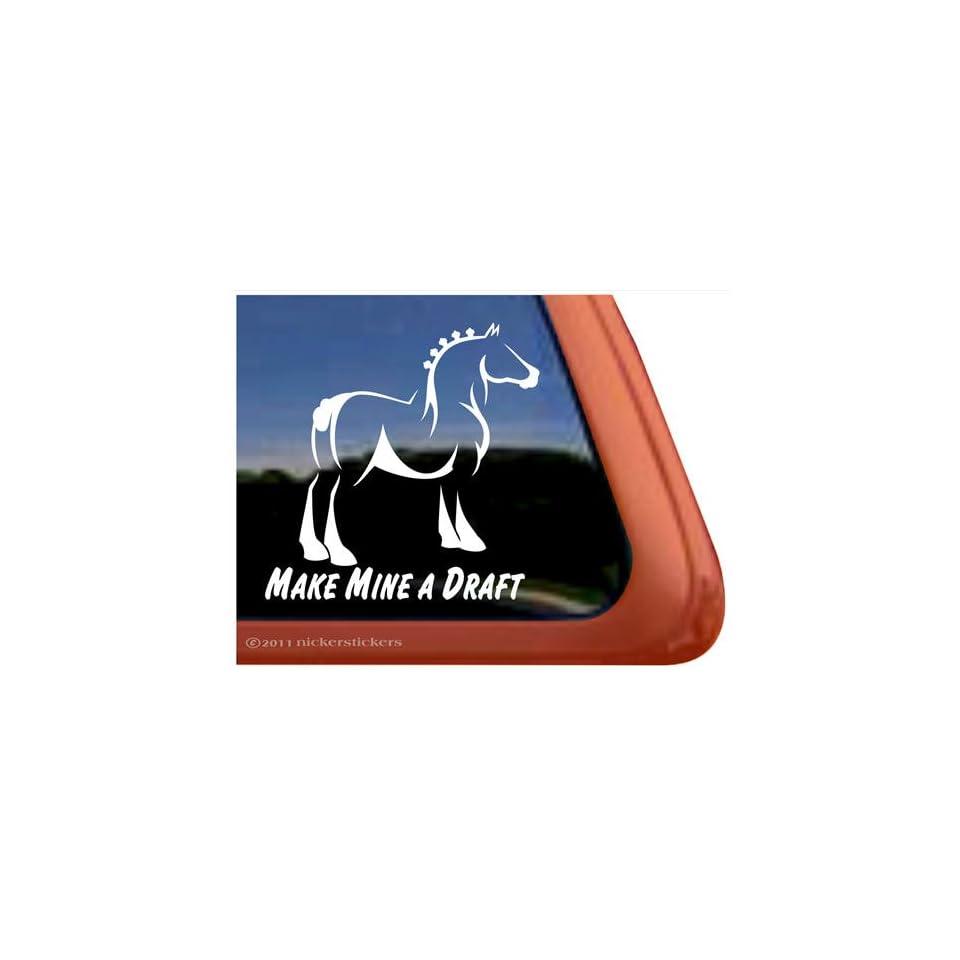 Make Mine a Draft Horse Trailer Vinyl Window Decal Sticker