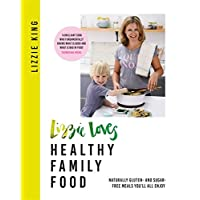 Lizzie Loves Healthy Family Food: Naturally gluten- and sugar-free meals you'll all enjoy