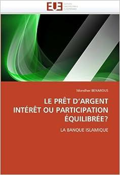 Book LE PR????T D'ARGENT INT????R????T OU PARTICIPATION ????QUILIBR????E?: LA BANQUE ISLAMIQUE (French Edition) by Mondher BENAROUS (2010-11-04)