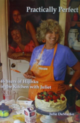Practically Perfect, Cookbook (46 Years of Hijinks in the Kitchen with Juliet)