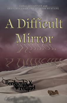 A Difficult Mirror by [Wretlind, Benjamin X.]
