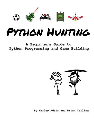 Python Hunting: A beginner's guide to programming and game building in Python for teens, tweens and newbies. (Best Math Websites For Middle School)