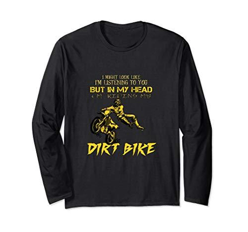 Dirt Long Sleeve Funny - Funny Dirt Bike Long Sleeve - I Might Look Like Shirt - Gift