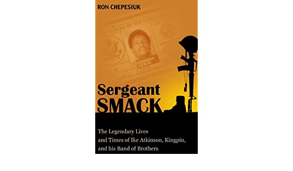 Sergeant Smack: The Legendary Lives and Times of Ike ...