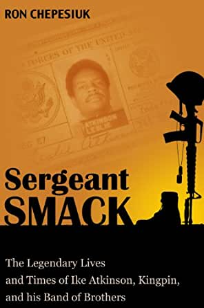 Sergeant Smack: The Legendary Lives and Times of Ike Atkinson, Kingpin, and His Band of Brothers (English Edition)