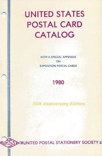 United States Postal Card Catalog, With Special Appendix Features: Exposition Postal Cards, Exposition Cancels, Machine Cancels, United Postal Stationery Society 35th Anniversary Edition 1980