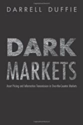 Dark Markets: Asset Pricing and Information Transmission in Over-the-Counter Markets (Princeton Lectures in Finance)