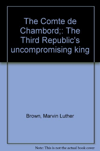 - The Comte de Chambord;: The Third Republic's uncompromising king