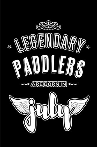 Legendary Paddlers are born in July: Blank Lined Paddler Journal Notebooks Diary as Appreciation, Birthday, Welcome, Farewell, Thank You, Christmas, Graduation gifts. ( Alternative to Birthday card )