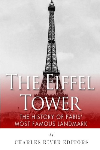 The Eiffel Tower: The History of Paris' Most Famous Landmark