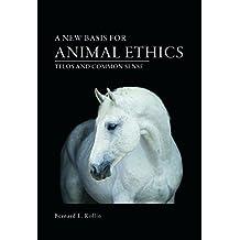 A New Basis for Animal Ethics: Telos and Common Sense