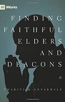Finding Faithful Elders and Deacons (9Marks) by [Anyabwile, Thabiti M.]