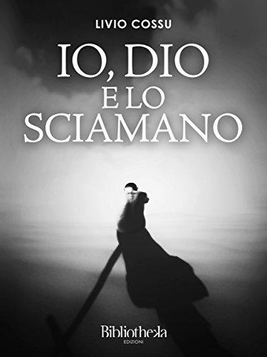 Io, Dio e lo Sciamano (Filosofia) (Italian Edition)