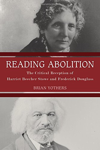 Reading Abolition: The Critical Reception of Harriet Beecher Stowe and Frederick Douglass (Literary Criticism in Perspective)