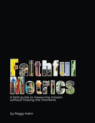 Faithful Metrics: a field guide to measuring mission without missing the moments