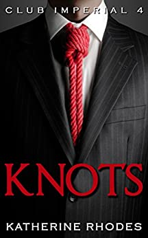 Knots (Club Imperial Book 4) by [Rhodes, Katherine]