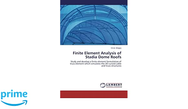 Finite Element Analysis of Stadia Dome Roofs: Study and