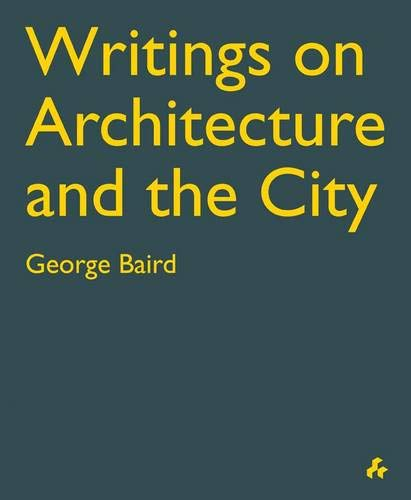 Writings on Architecture and the City: George Baird