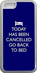 Rikki KnightTM Today has been Cancelled Go Back to Bed Blue Color Design Design iPhone 5c Case Cover (Clear Rubber with bumper protection) for Apple iPhone 5c